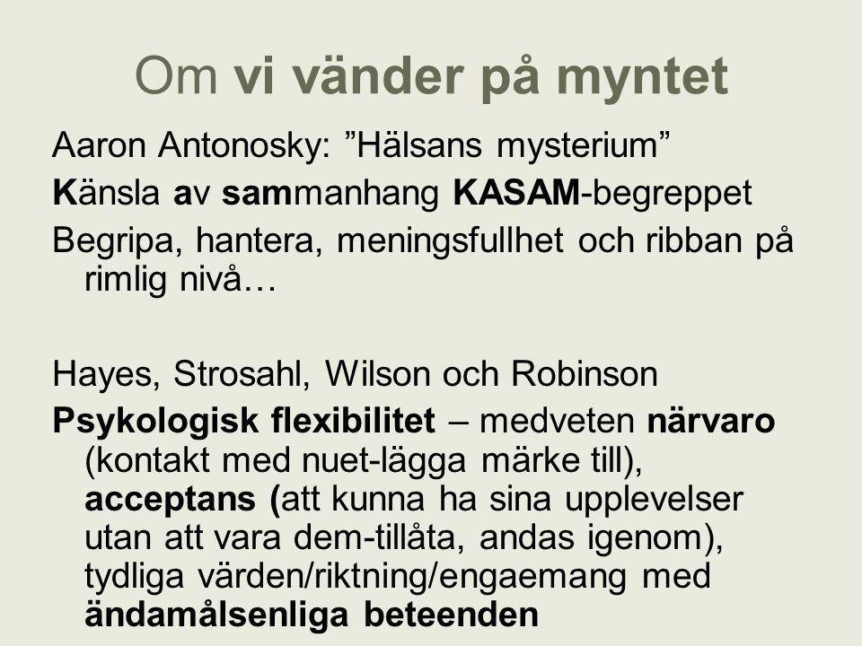 """Om vi vänder på myntet Aaron Antonosky: """"Hälsans mysterium"""" Känsla av sammanhang KASAM-begreppet Begripa, hantera, meningsfullhet och ribban på rimlig"""