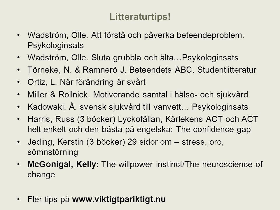 Litteraturtips! Wadström, Olle. Att förstå och påverka beteendeproblem. Psykologinsats Wadström, Olle. Sluta grubbla och älta…Psykologinsats Törneke,