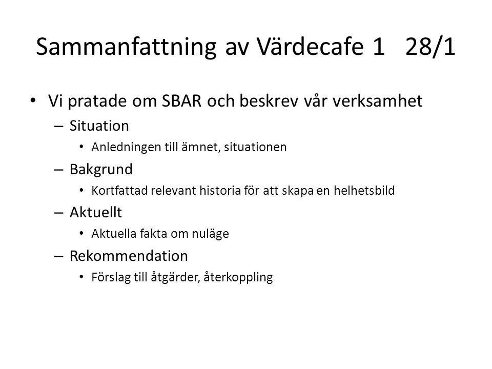 Sammanfattning av Värdecafe 128/1 Vi pratade om SBAR och beskrev vår verksamhet – Situation Anledningen till ämnet, situationen – Bakgrund Kortfattad