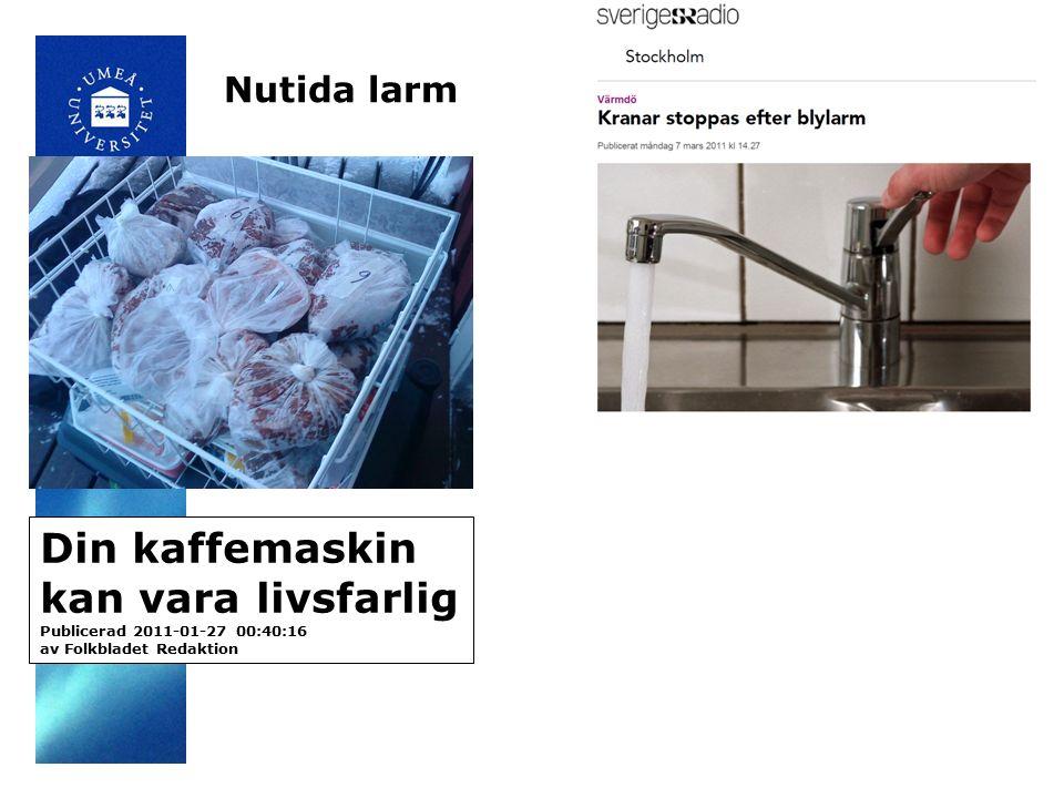 Nutida larm Din kaffemaskin kan vara livsfarlig Publicerad 2011-01-27 00:40:16 av Folkbladet Redaktion