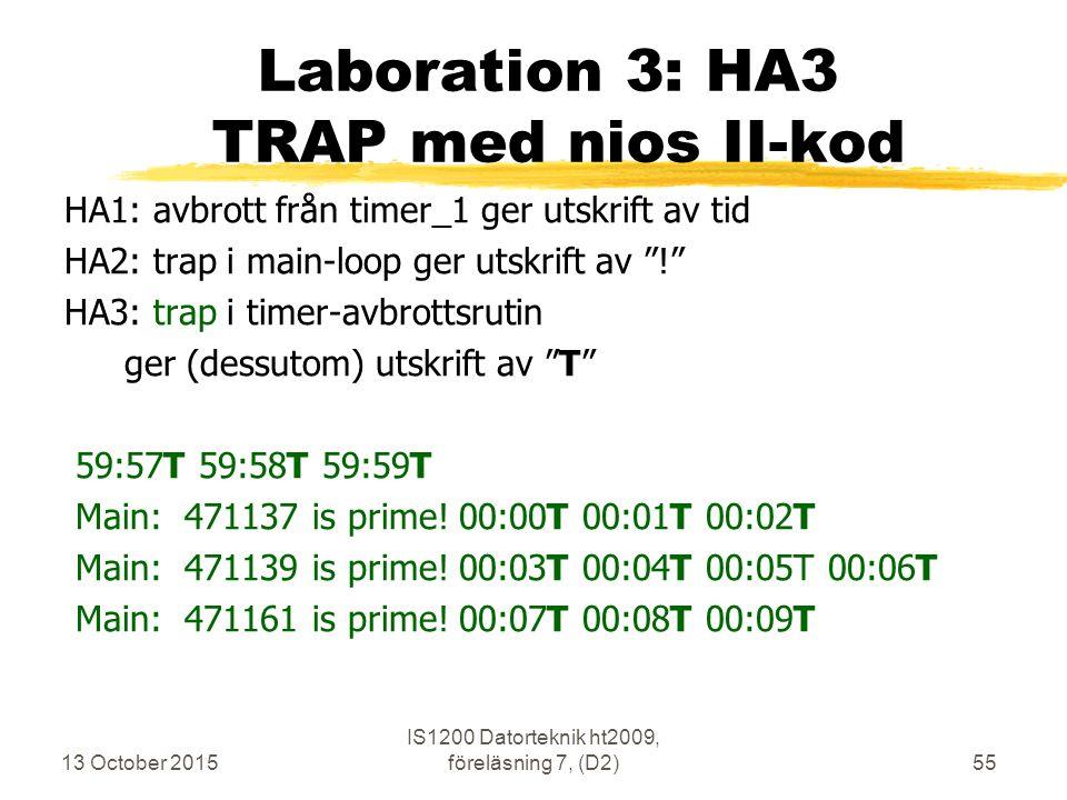 13 October 2015 IS1200 Datorteknik ht2009, föreläsning 7, (D2)55 Laboration 3: HA3 TRAP med nios II-kod HA1: avbrott från timer_1 ger utskrift av tid