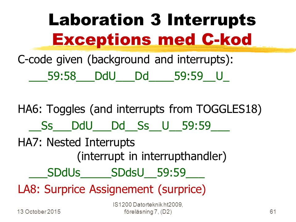 13 October 2015 IS1200 Datorteknik ht2009, föreläsning 7, (D2)61 Laboration 3 Interrupts Exceptions med C-kod C-code given (background and interrupts)