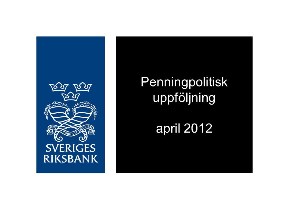 Penningpolitisk uppföljning april 2012