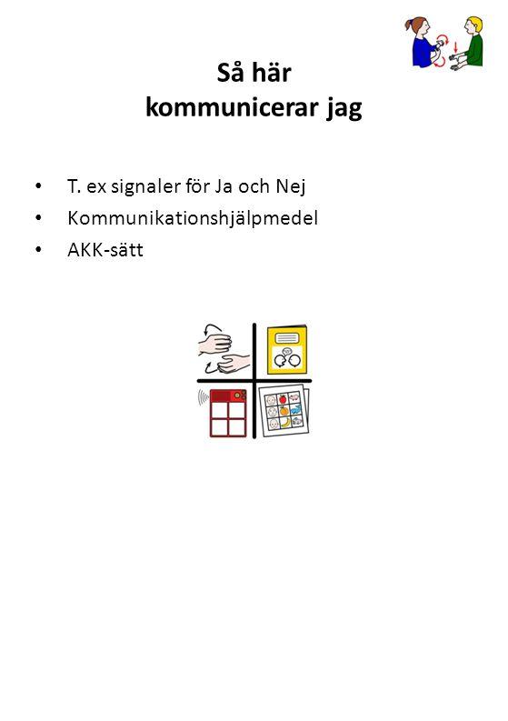 Så här kommunicerar jag T. ex signaler för Ja och Nej Kommunikationshjälpmedel AKK-sätt