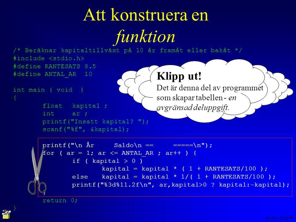 Anders Sjögren Värdeöverföring Talen 1 och 100 har värdeöverförts, kopierats in i funktionen TabellPaSkarmen() Att nu förändra kopian ändrar inte på originalet TabellPaSkarmen() main() antalAr=1 kapital=100 ar=?.