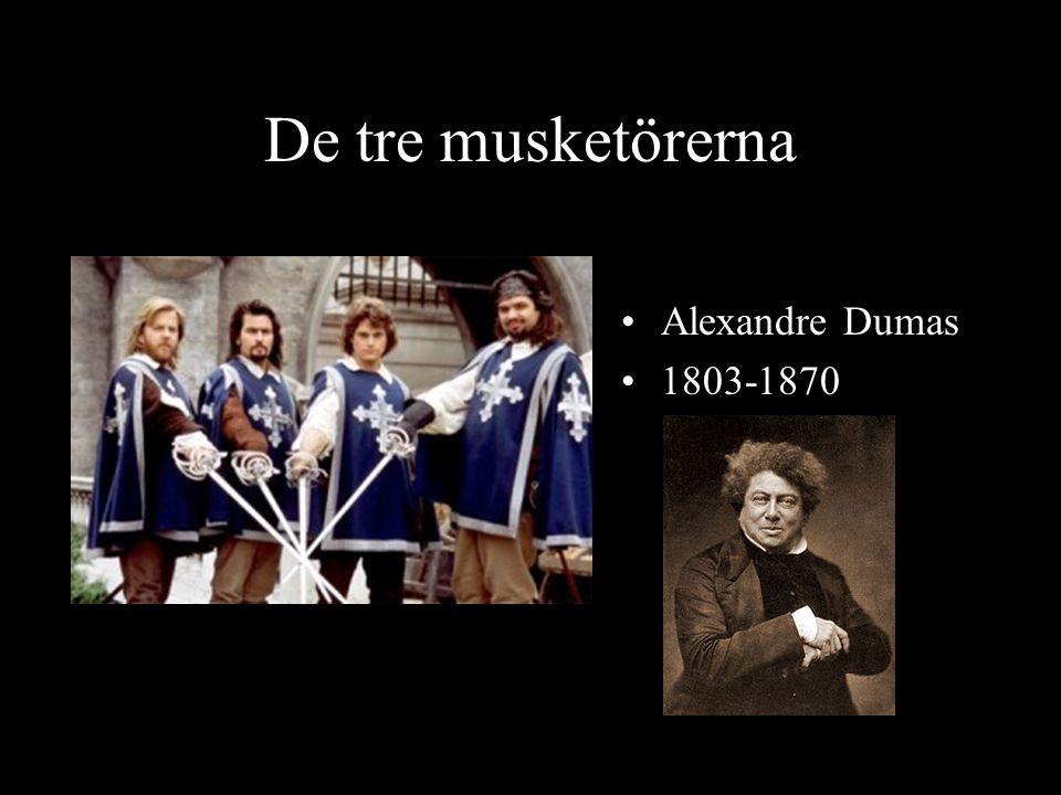 De tre musketörerna Alexandre Dumas 1803-1870