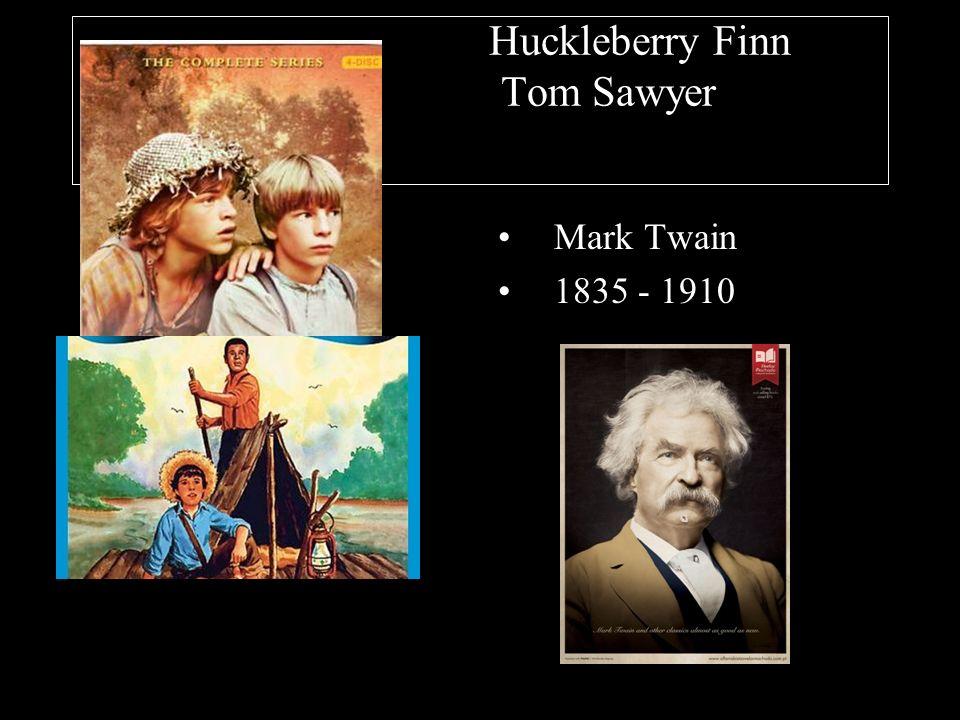 Huckleberry Finn Tom Sawyer Mark Twain 1835 - 1910
