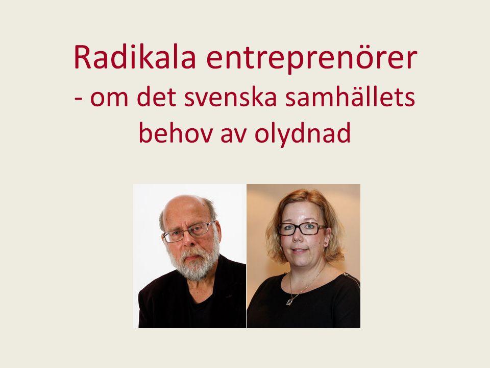Agenda Projektets och bokens bakgrund Radikala entreprenörers signalement Hur vi gått tillväga De radikala entreprenörernas individuella särdrag Tio teman som förenar entreprenörerna Lärdomar och vårt behov av olydnader