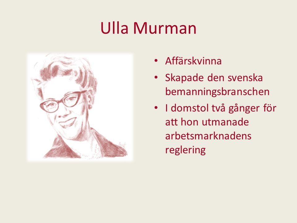 Ulla Murman Affärskvinna Skapade den svenska bemanningsbranschen I domstol två gånger för att hon utmanade arbetsmarknadens reglering