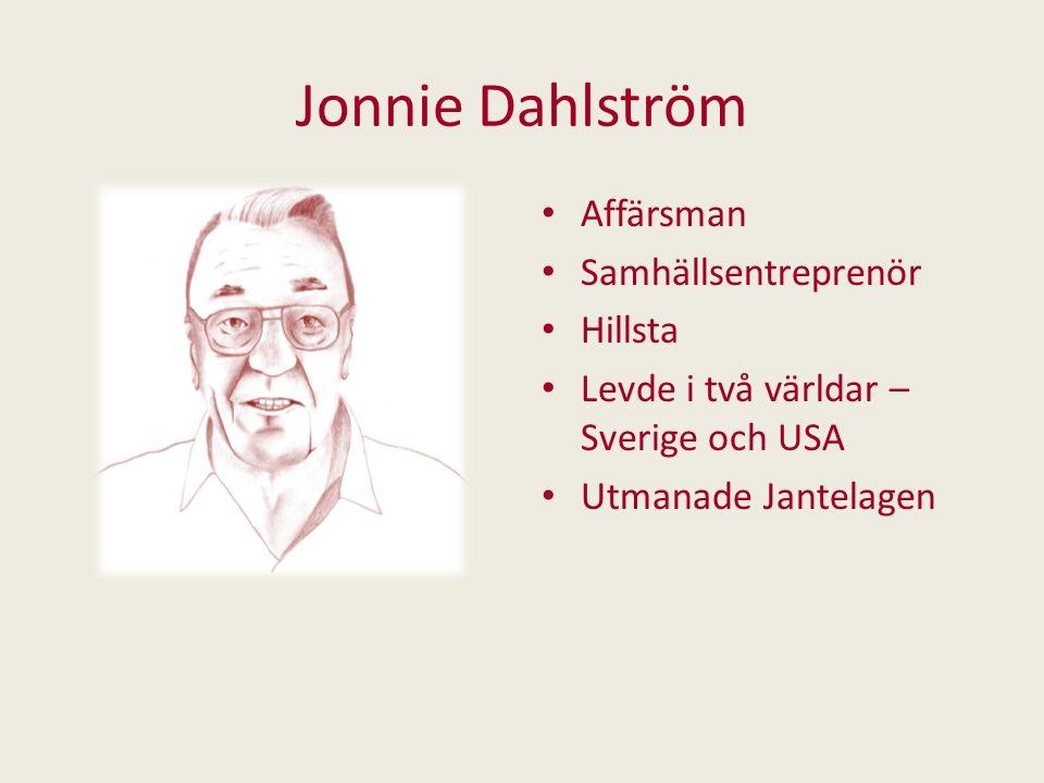 Jonnie Dahlström Affärsman Samhällsentreprenör Hillsta Levde i två världar – Sverige och USA Utmanade Jantelagen