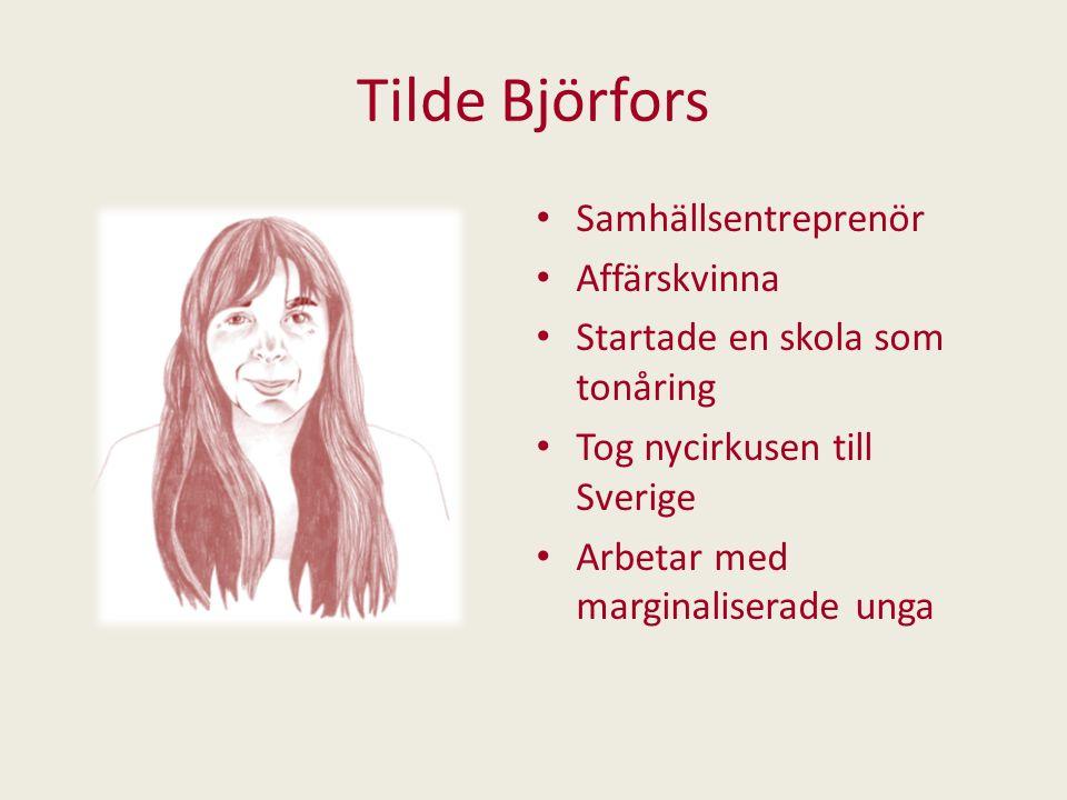 Tilde Björfors Samhällsentreprenör Affärskvinna Startade en skola som tonåring Tog nycirkusen till Sverige Arbetar med marginaliserade unga