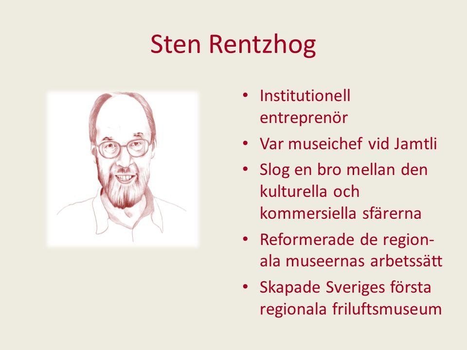 Sten Rentzhog Institutionell entreprenör Var museichef vid Jamtli Slog en bro mellan den kulturella och kommersiella sfärerna Reformerade de region- a