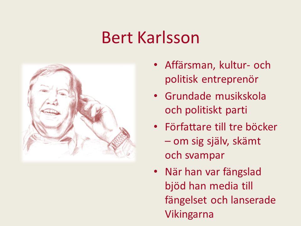 Bert Karlsson Affärsman, kultur- och politisk entreprenör Grundade musikskola och politiskt parti Författare till tre böcker – om sig själv, skämt och