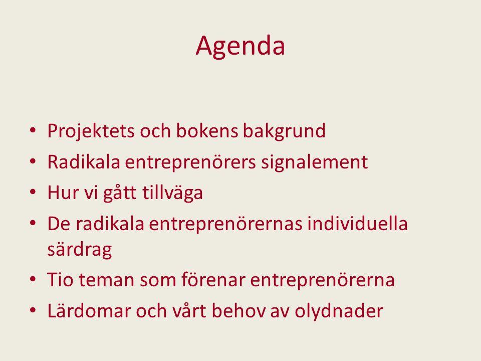 Agenda Projektets och bokens bakgrund Radikala entreprenörers signalement Hur vi gått tillväga De radikala entreprenörernas individuella särdrag Tio t