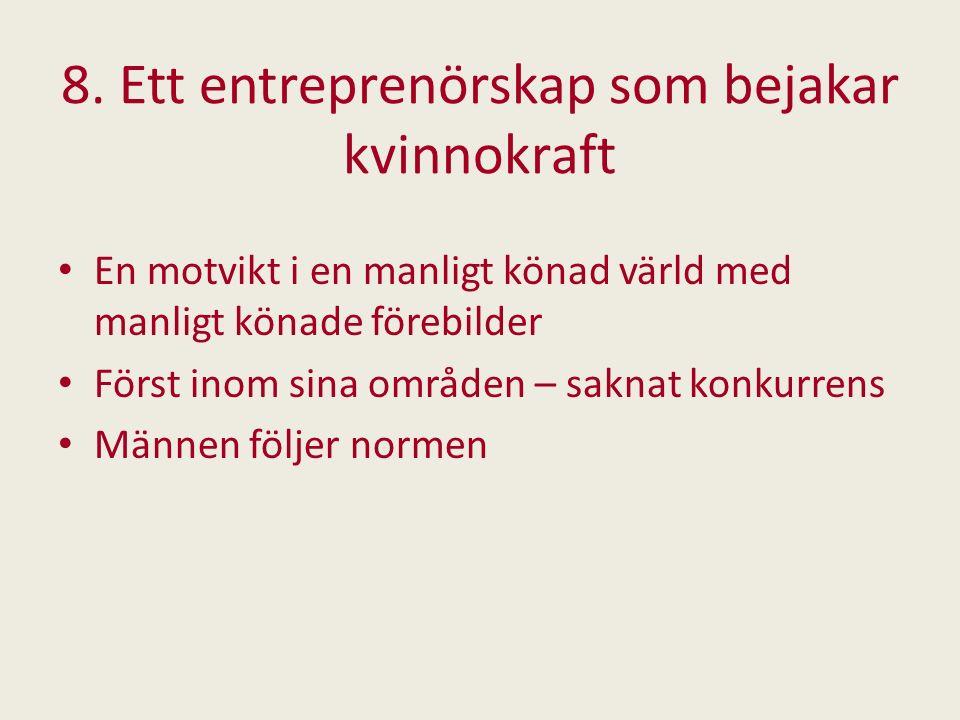 8. Ett entreprenörskap som bejakar kvinnokraft En motvikt i en manligt könad värld med manligt könade förebilder Först inom sina områden – saknat konk