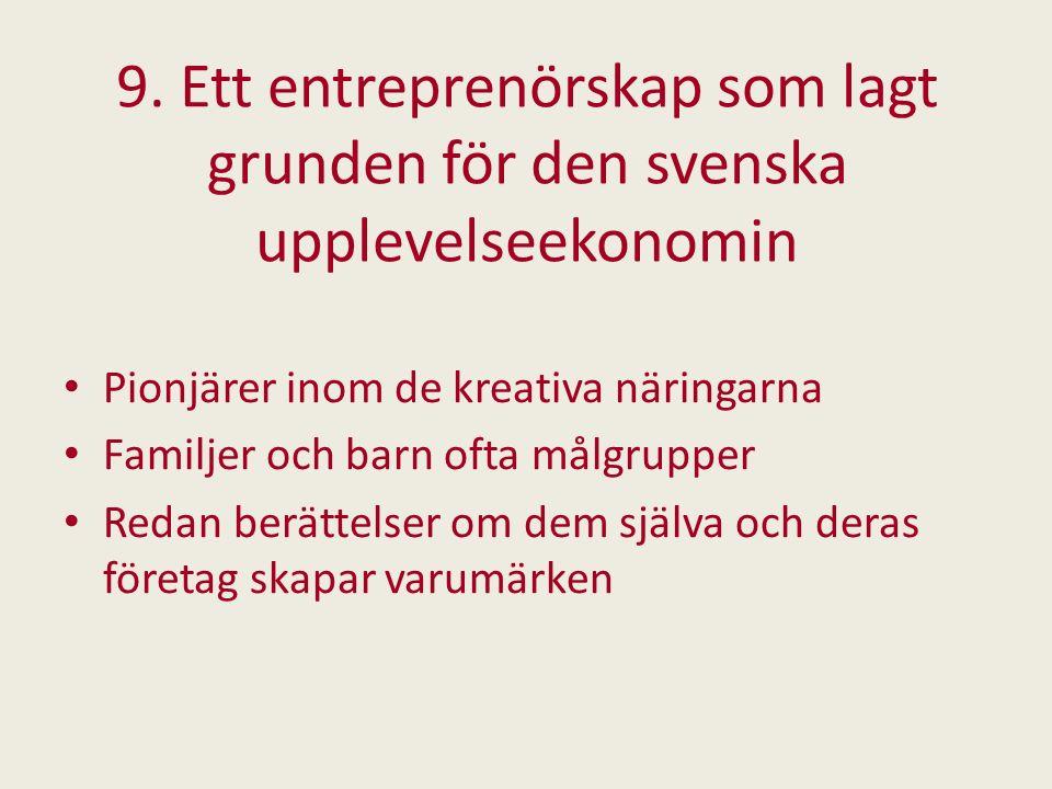 9. Ett entreprenörskap som lagt grunden för den svenska upplevelseekonomin Pionjärer inom de kreativa näringarna Familjer och barn ofta målgrupper Red