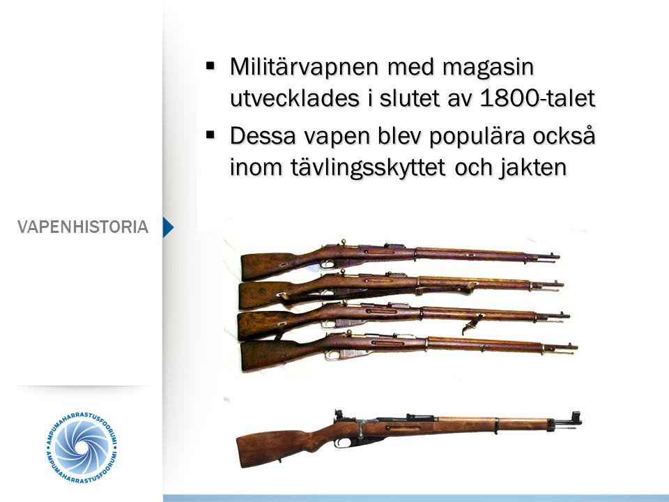  Militärvapnen med magasin utvecklades i slutet av 1800-talet  Dessa vapen blev populära också inom tävlingsskyttet och jakten VAPENHISTORIA