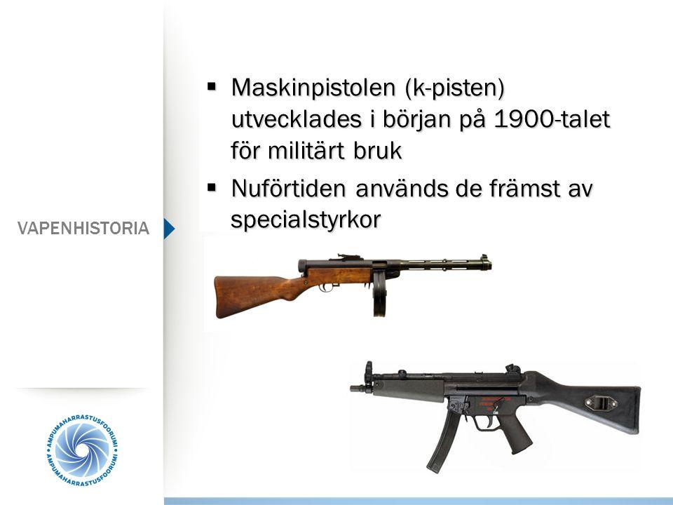  Maskinpistolen (k-pisten) utvecklades i början på 1900-talet för militärt bruk  Nuförtiden används de främst av specialstyrkor VAPENHISTORIA