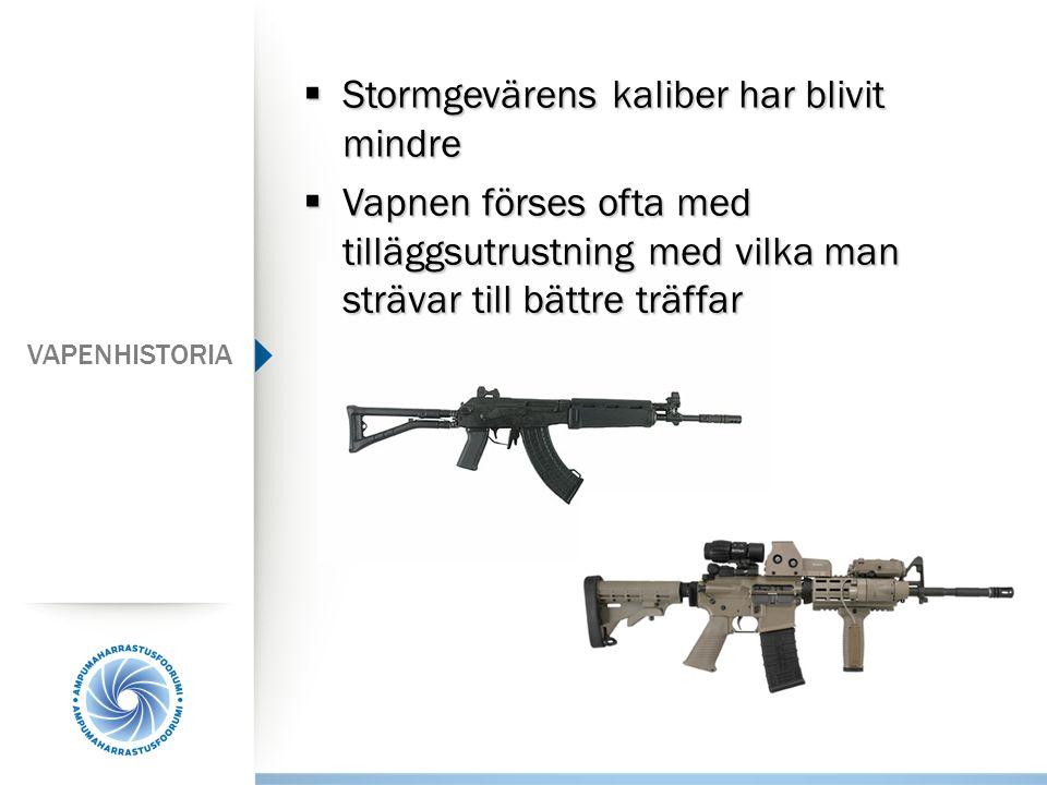  Stormgevärens kaliber har blivit mindre  Vapnen förses ofta med tilläggsutrustning med vilka man strävar till bättre träffar VAPENHISTORIA