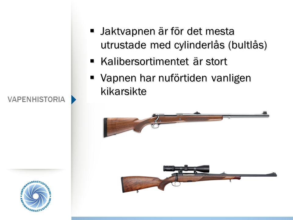  Jaktvapnen är för det mesta utrustade med cylinderlås (bultlås)  Kalibersortimentet är stort  Vapnen har nuförtiden vanligen kikarsikte VAPENHISTO
