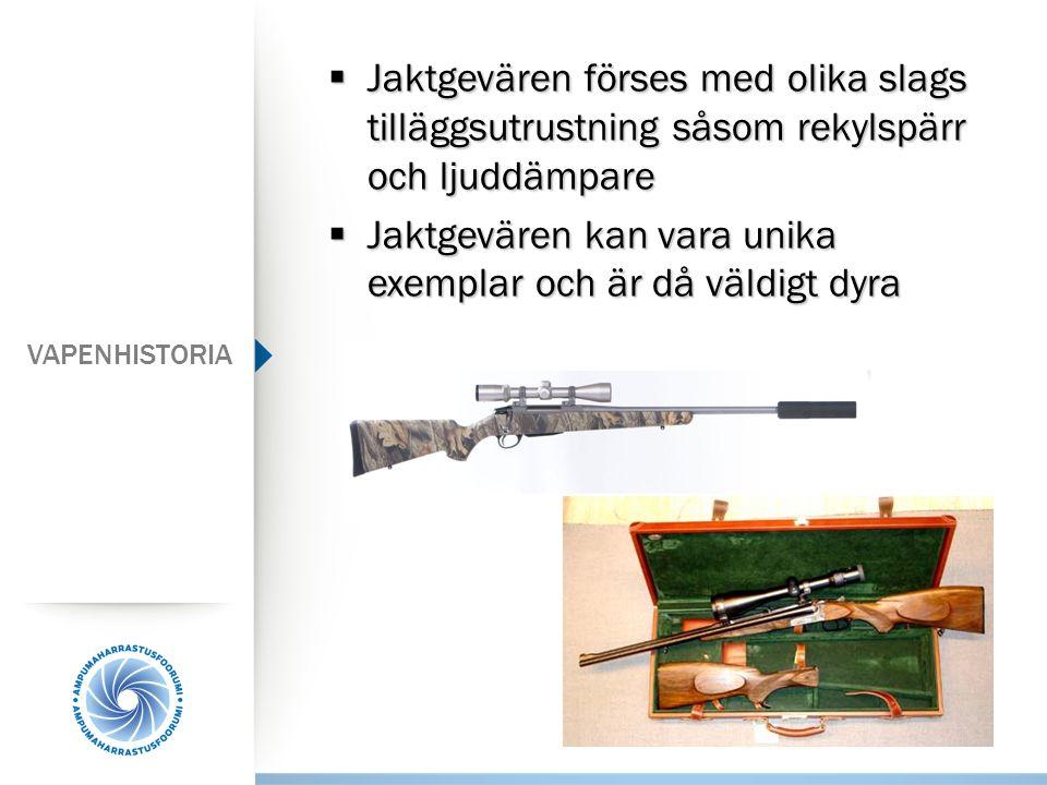 Jaktgevären förses med olika slags tilläggsutrustning såsom rekylspärr och ljuddämpare  Jaktgevären kan vara unika exemplar och är då väldigt dyra