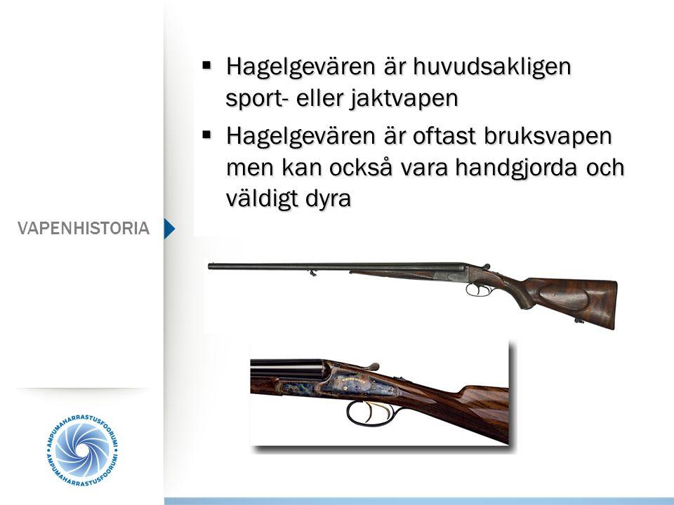  Hagelgevären är huvudsakligen sport- eller jaktvapen  Hagelgevären är oftast bruksvapen men kan också vara handgjorda och väldigt dyra VAPENHISTORI