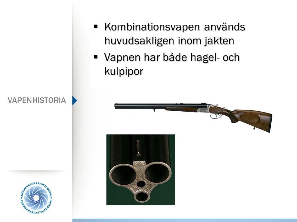  Kombinationsvapen används huvudsakligen inom jakten  Vapnen har både hagel- och kulpipor VAPENHISTORIA