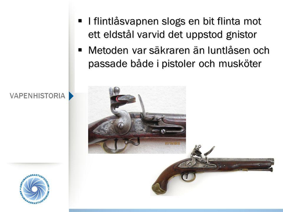  I flintlåsvapnen slogs en bit flinta mot ett eldstål varvid det uppstod gnistor  Metoden var säkraren än luntlåsen och passade både i pistoler och