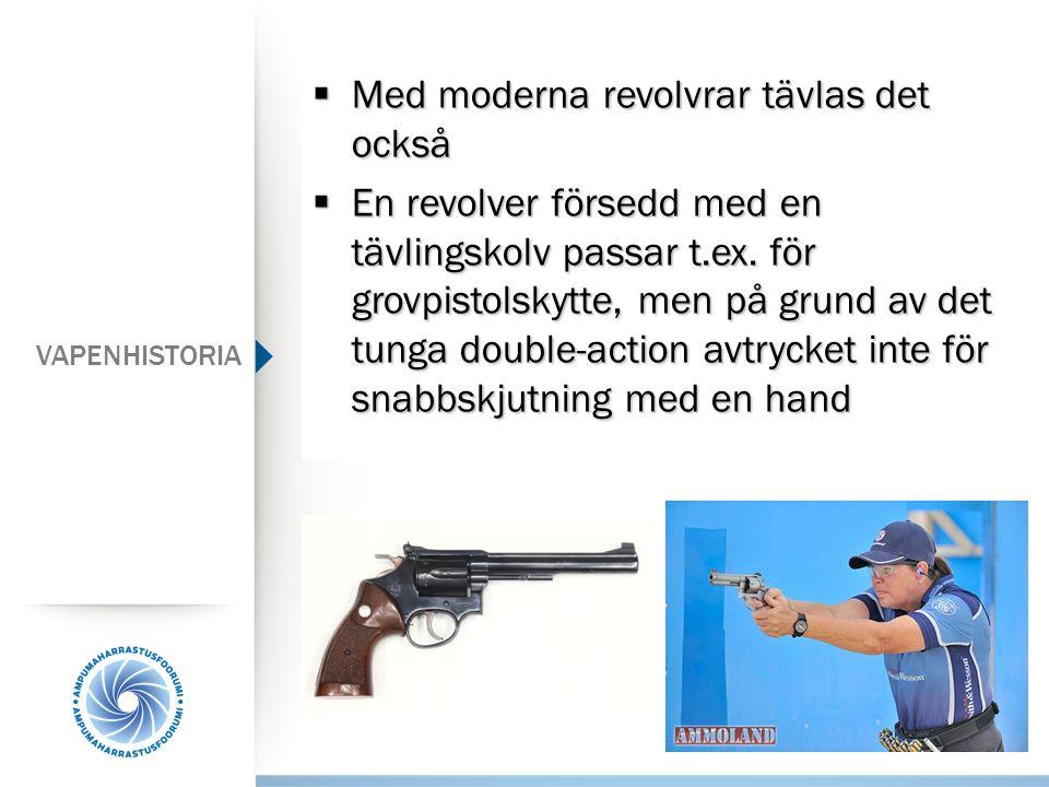  Med moderna revolvrar tävlas det också  En revolver försedd med en tävlingskolv passar t.ex. för grovpistolskytte, men på grund av det tunga double