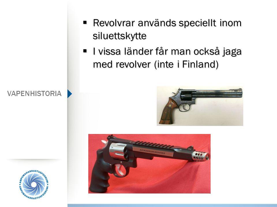 VAPENHISTORIA  Revolvrar används speciellt inom siluettskytte  I vissa länder får man också jaga med revolver (inte i Finland)