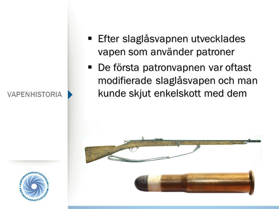  Efter slaglåsvapnen utvecklades vapen som använder patroner  De första patronvapnen var oftast modifierade slaglåsvapen och man kunde skjut enkelsk