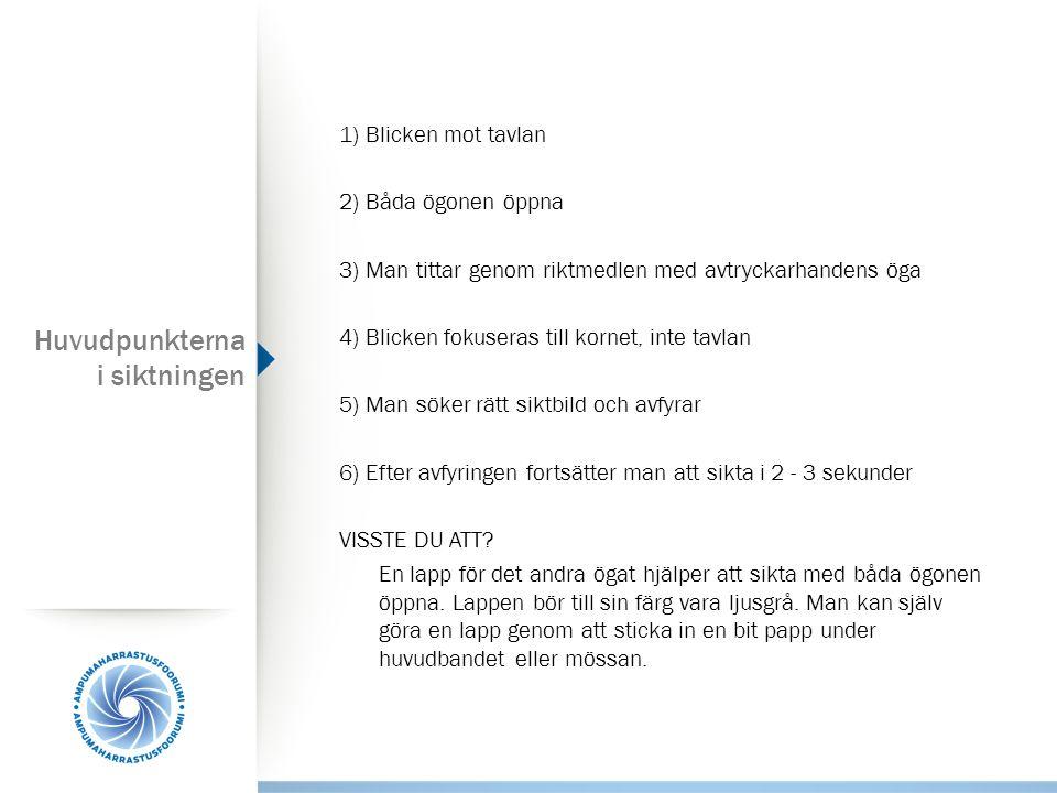 1) Blicken mot tavlan 2) Båda ögonen öppna 3) Man tittar genom riktmedlen med avtryckarhandens öga 4) Blicken fokuseras till kornet, inte tavlan 5) Ma