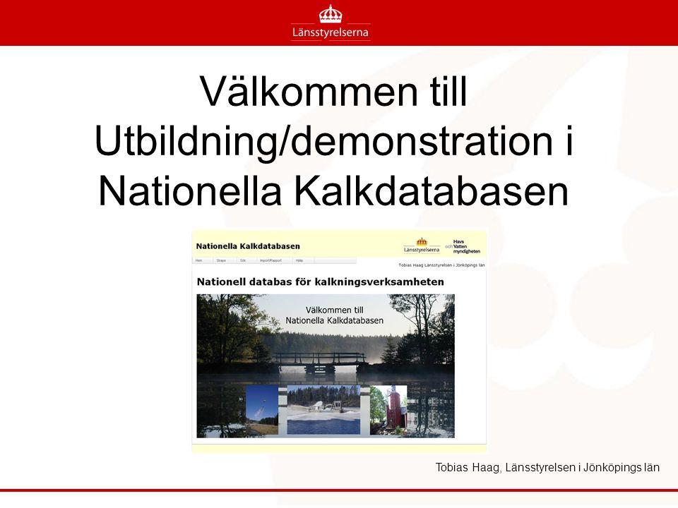 Tobias Haag, Länsstyrelsen i Jönköpings län Välkommen till Utbildning/demonstration i Nationella Kalkdatabasen