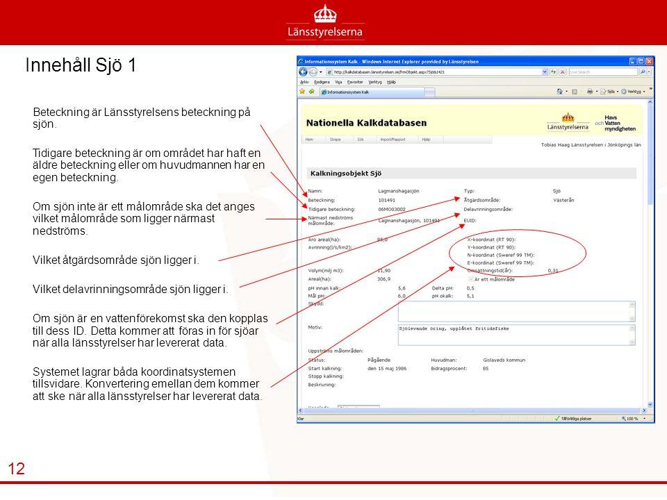 Innehåll Sjö 1 Beteckning är Länsstyrelsens beteckning på sjön.