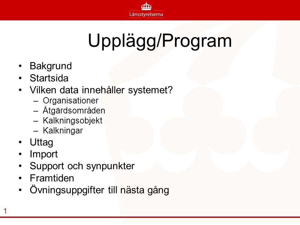 Upplägg/Program Bakgrund Startsida Vilken data innehåller systemet.