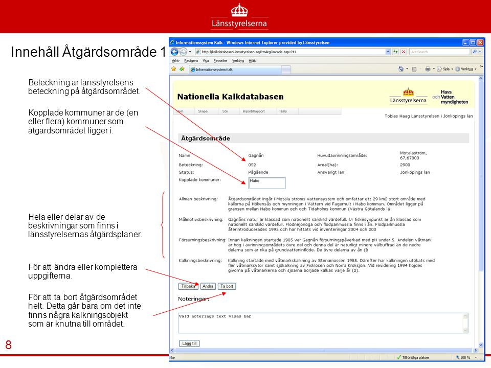 Innehåll Åtgärdsområde 1 Beteckning är länsstyrelsens beteckning på åtgärdsområdet.
