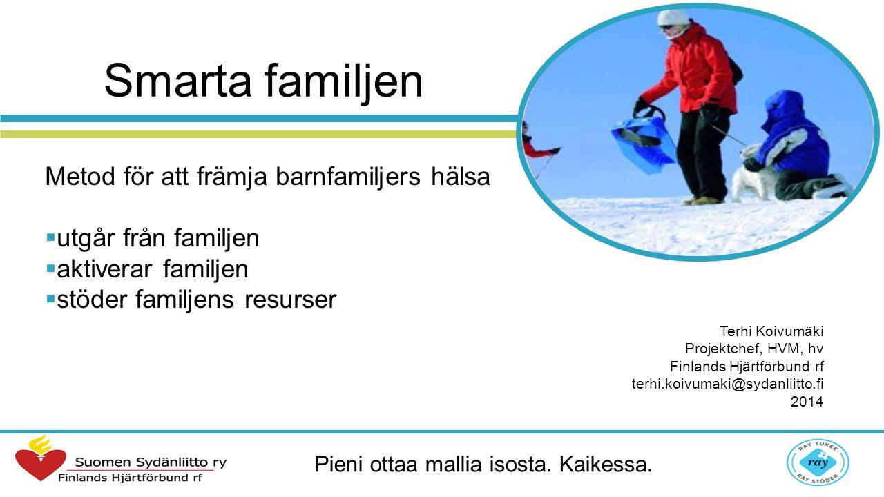 Smarta familjen-metodens syfte Metodens syftet i arbetet med barn, skolelever och familjer är att främja goda motions- och kostvanor förebygga övervikt god munhälsa främja rusmedels- och rökfrihet Effektiverat vägledningsarbete som en del av de normala besöken vid mördra- och barnrådgivningar lågstadieskolornas hälsovård STÖDJA POSITIVA UTVECKLINGSPROCESSER I FAMILJER Familjens individuella behov och resurser
