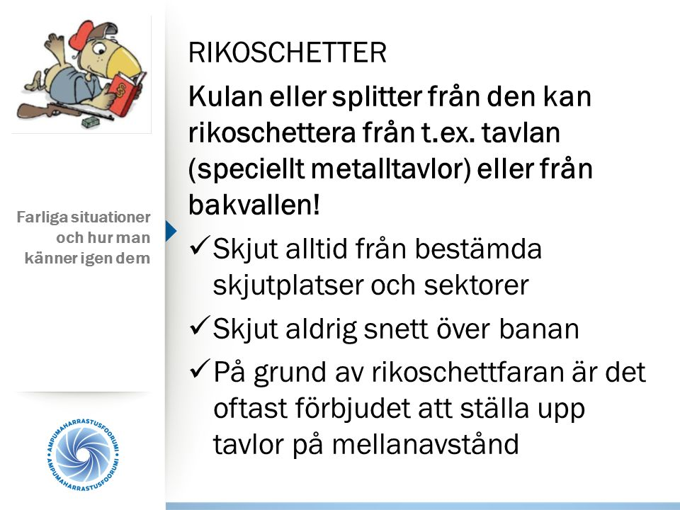 RIKOSCHETTER Kulan eller splitter från den kan rikoschettera från t.ex.