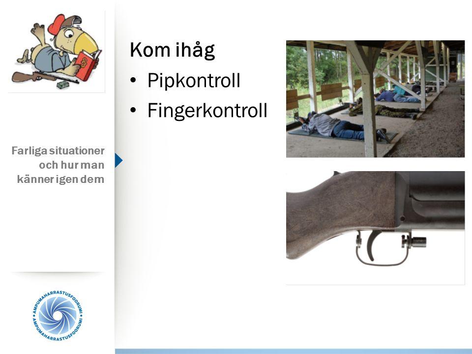 Kom ihåg Pipkontroll Fingerkontroll Farliga situationer och hur man känner igen dem