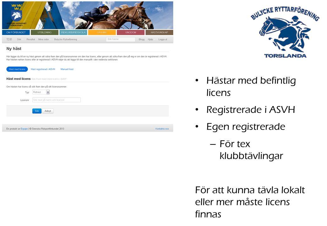 Hästar med befintlig licens Registrerade i ASVH Egen registrerade – För tex klubbtävlingar För att kunna tävla lokalt eller mer måste licens finnas