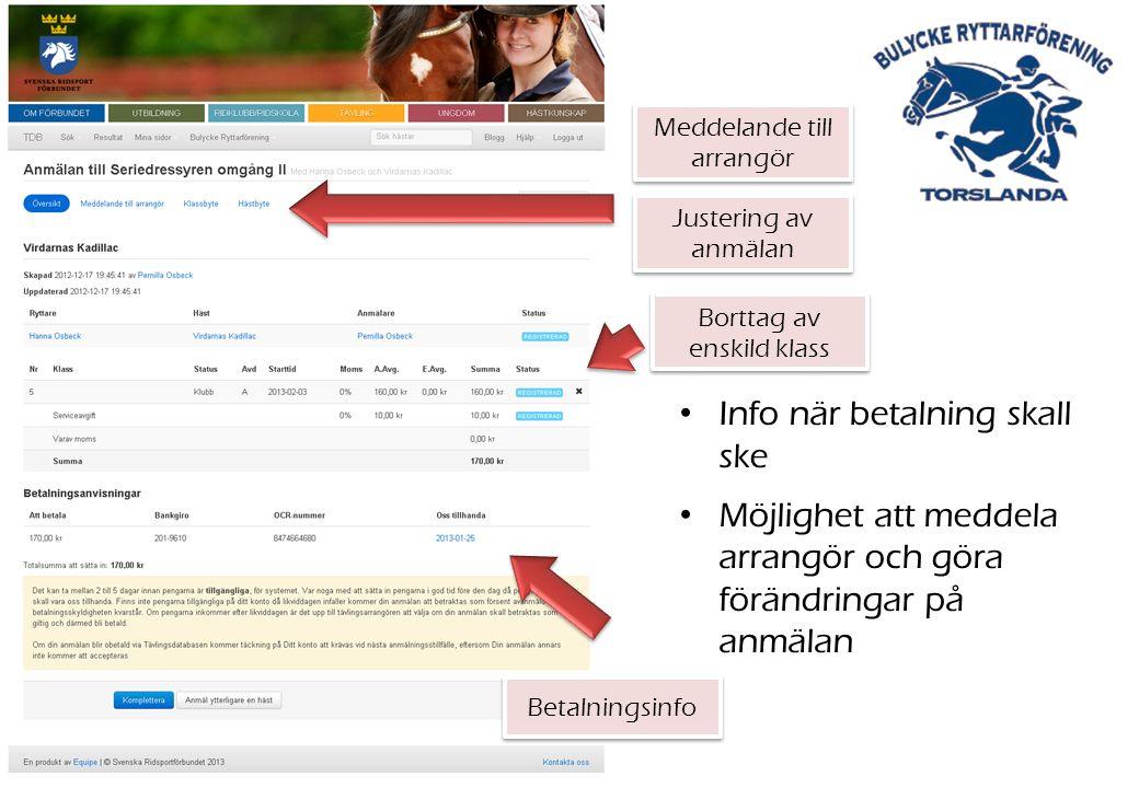 Info när betalning skall ske Möjlighet att meddela arrangör och göra förändringar på anmälan Betalningsinfo Borttag av enskild klass Meddelande till arrangör Justering av anmälan