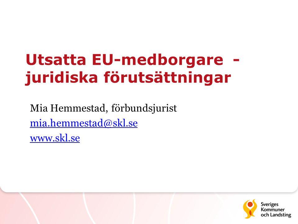 Utsatta EU-medborgare - juridiska förutsättningar Mia Hemmestad, förbundsjurist mia.hemmestad@skl.se www.skl.se