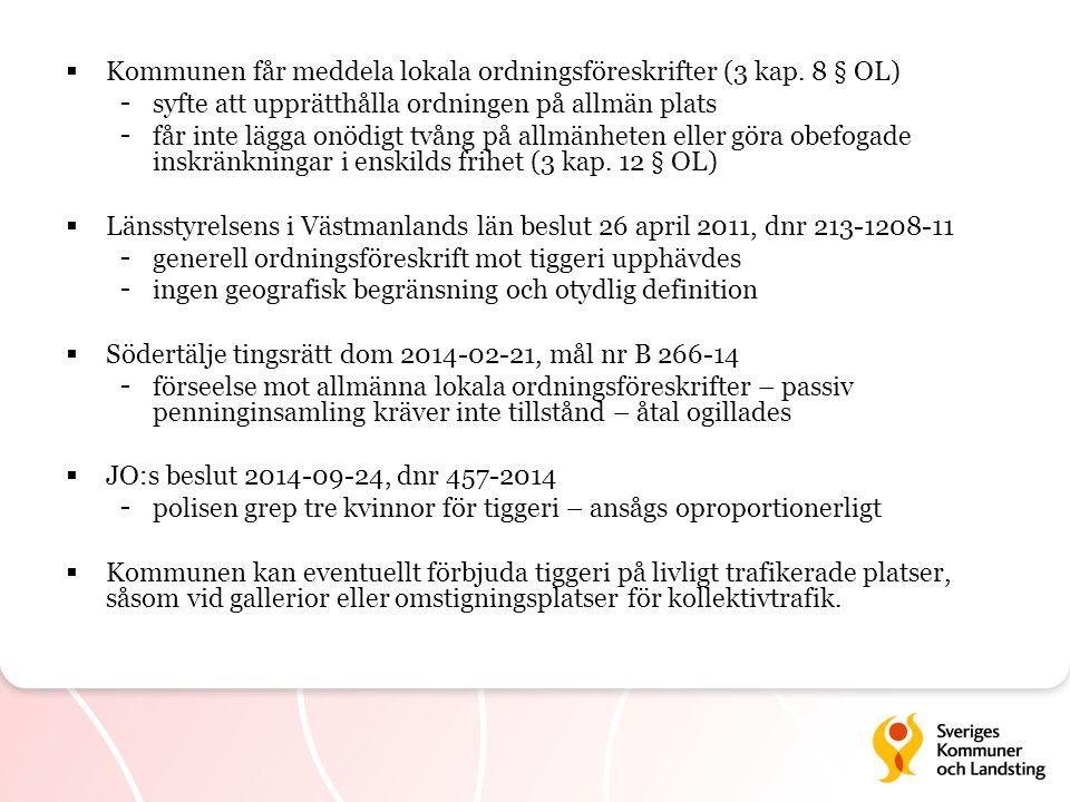  Kommunen får meddela lokala ordningsföreskrifter (3 kap. 8 § OL) - syfte att upprätthålla ordningen på allmän plats - får inte lägga onödigt tvång p
