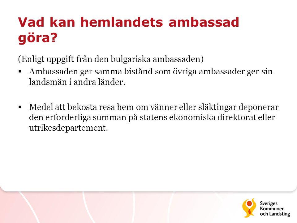 Vad kan hemlandets ambassad göra? (Enligt uppgift från den bulgariska ambassaden)  Ambassaden ger samma bistånd som övriga ambassader ger sin landsmä
