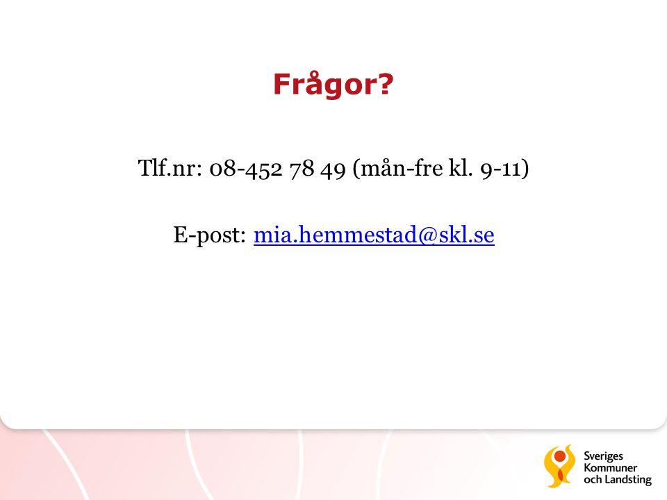Frågor? Tlf.nr: 08-452 78 49 (mån-fre kl. 9-11) E-post: mia.hemmestad@skl.semia.hemmestad@skl.se