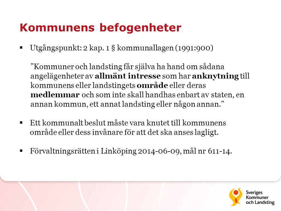 """Kommunens befogenheter  Utgångspunkt: 2 kap. 1 § kommunallagen (1991:900) """"Kommuner och landsting får själva ha hand om sådana angelägenheter av allm"""