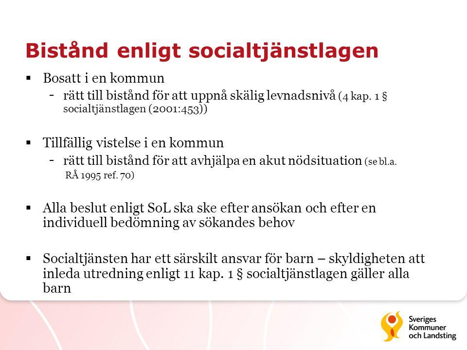 Bistånd enligt socialtjänstlagen  Bosatt i en kommun - rätt till bistånd för att uppnå skälig levnadsnivå (4 kap. 1 § socialtjänstlagen (2001:453)) 