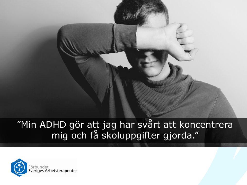 """""""Min ADHD gör att jag har svårt att koncentrera mig och få skoluppgifter gjorda."""""""