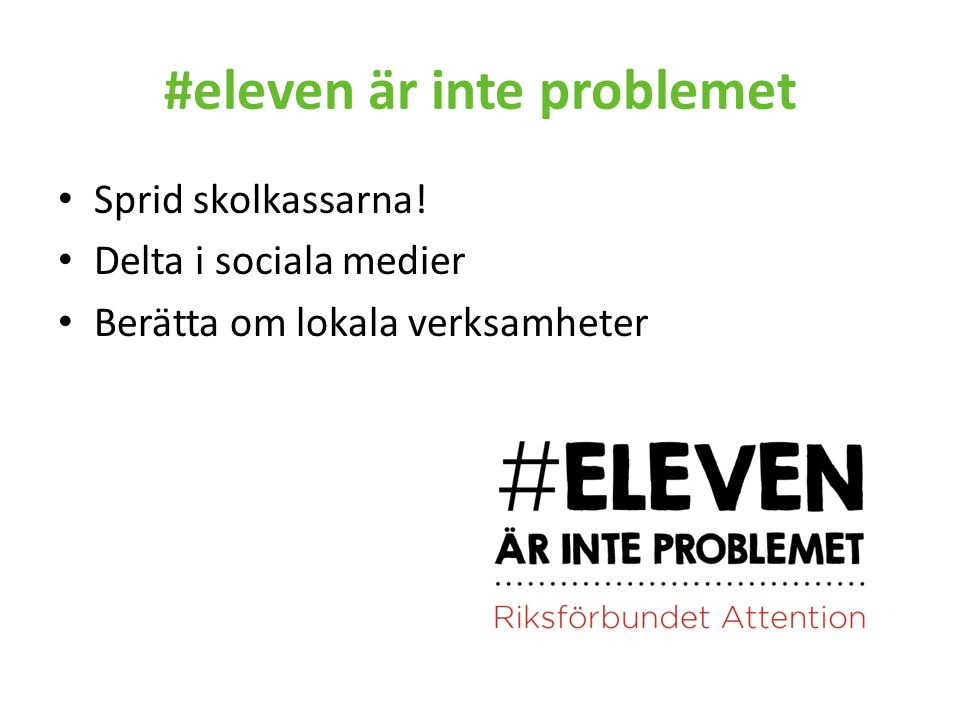 #eleven är inte problemet Sprid skolkassarna! Delta i sociala medier Berätta om lokala verksamheter
