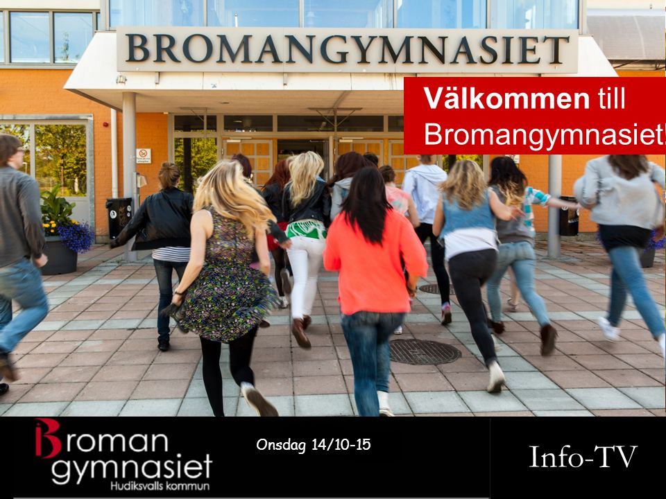 Info-TV Onsdag 14/10-15 Välkommen till Bromangymnasiet!